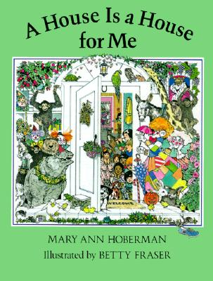 A House Is a House for Me By Hoberman, Mary Ann/ Fraser, Betty